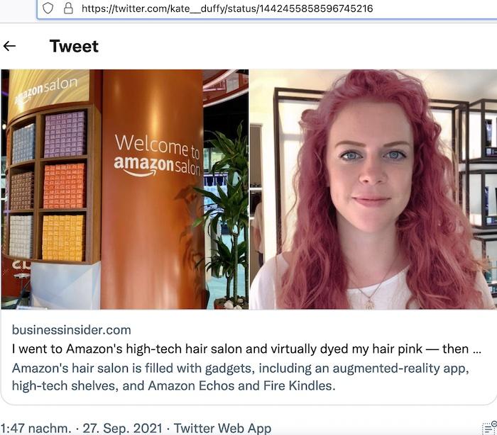 """Die Londoner Junior Business Reporterin Kate Duffy testete den ersten Amazon Friseur-Salon in Europa in London: """"Amazons Friseursalon ist voll mit Schnickschnack, darunter eine Augmented-Reality-App, Hightech-Regale und Amazon Echos (intelligente Lausprecher, die allein mithilfe Ihrer Stimme gesteuert wirden. Echo verbindet sich mit dem Alexa Voice Service, um Musik abzuspielen, Fragen zu beantworten, Anrufe zu tätigen, Nachrichten zu senden und zu empfangen, Informationen, Nachrichten, Sportergebnisse oder das Wetter abzurufen und mehr – Anmerkung der Redaktion) und Fire Kindles (von Amazon hergestellte Tablets – Anmerkung der Redaktion)."""" © Twitter.com/kate_duffy vom 27. September 2021"""